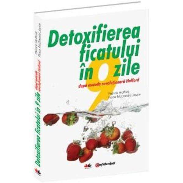 Detoxifierea ficatului in 9 zile. Dupa metoda revolutionara Holford. Editia a III-a