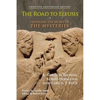 The Road to Eleusis: Unveiling the Secret of the Mysteries, R. Gordon Wasson, Albert Hofmann, Carl A. P. Ruck