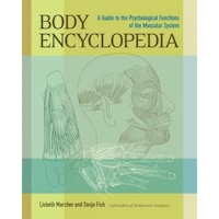 Body Encyclopedia: A Guide to the Psychological Functions of the Muscular System - Sonja Fich, Lisbeth Marcher
