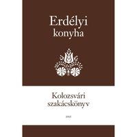 Erdélyi Konyha - Kolozsvári szakácskönyv