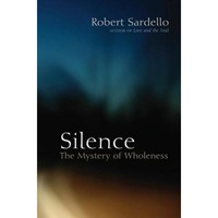 Silence: The Mystery of Wholeness, Robert J. Sardello