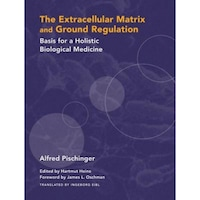 Extracellular Matrix and Ground Regulation: Basis for a Holistic Biological Medicine, Alfred Pischinger (Author)