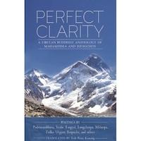 Perfect Clarity: A Tibetan Buddhist Anthology of Mahamudra and Dzogchen, Erik Pema Kunsang (Author)