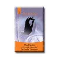 MEDITÁCIÓ - A HIMALÁJA AJÁNDÉKA - ÉLET-ELMÉLET-TAPASZTALAT