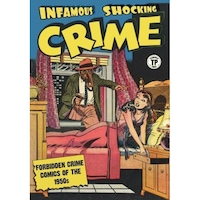 Infamous Shocking Crime: Forbidden Crime Comics of the 1950s, Various Artists (Author)