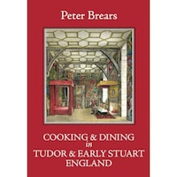 Cooking & Dining in Tudor & Early Stuart England, Peter Brears (Author)