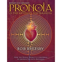 Pronoia Is the Antidote for Paranoia: How the Whole World Is Conspiring to Shower You with Blessings - Rob Brezsny