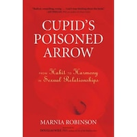 Cupid's Poisoned Arrow: From Habit to Harmony in Sexual Relationships - Marnia Robinson