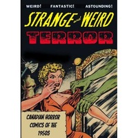 Strange and Weird Terror: Canadian Horror Comics of the 1950s, Various Artists (Author)