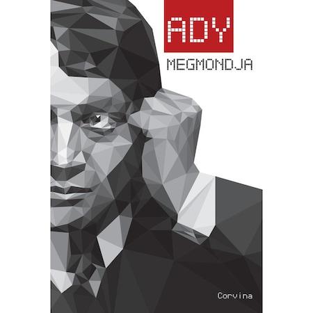 Ady megmondja - Válogatás Ady Endre publicisztikai írásaiból - Ady Endre