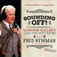 Sounding Off! Garrison Keilloras Classic Sound Effect Sketches Featuring Fred Newman, Garrison Keillor (Performed by)
