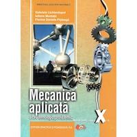 Mecanica aplicata, manual pentru clasa a X-a, Liceu tehnologic, profil tehnic, autor Gabriela Lichiardopol