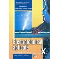Electrotehnica aplicata, manual pentru clasa a X-a. Liceu tehnologic, profil tehnic, autor Sabina Hilohi