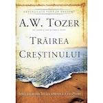 Trairea crestinului. Invataturi din Intaia Epistola a lui Petru - A.W. Tozer
