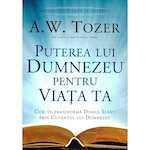Puterea lui Dumnezeu pentru viata ta. Cum te transforma Duhul Sfant prin Cuvantul lui Dumnezeu - A.W. Tozer