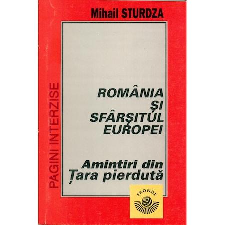Romania si sfarsitul Europei - Amintiri din tara pierduta - Mihail Sturdza