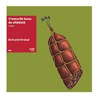 VREMURILE BUNE DE ALTA DATA [audioART, #08][VINIL], Bohumil Hrabal