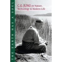 The Earth Has a Soul: C.G. Jung on Nature, Technology & Modern Life - Carl Gustav Jung, C. G. Jung