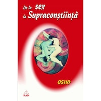 De la Sex la Supraconstiinta, OSHO, Editura Ram