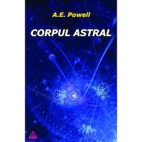 Corpul Astral, Arthur E. Powell, Editura Ram
