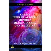 Cele cinci principii: karma, liberul arbitru, menirea, reincarnarea, gratia divina, AM Mayer si MM Petre, Editura Ram