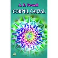 Corpul Cauzal si Sufletul, Arthur E. Powell, Editura Ram