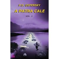 A Patra Cale volumul 1, P. D. Uspensky, Editura Ram