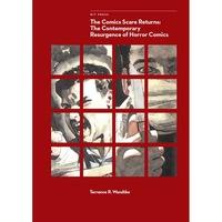 The Comics Scare Returns /-/ The Contemporary Resurgence of Horror Comics de Terrence R. Wandtke