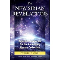 The New Sirian Revelations: Galactic Prophecies for the Ascending Human Collective, Patricia Cori (Author)