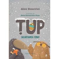 Tup - salvatoarea iernii. Cartea a doua. Ed a II a, Alex Donovici, ilustratii Stela Damaschin-Popa