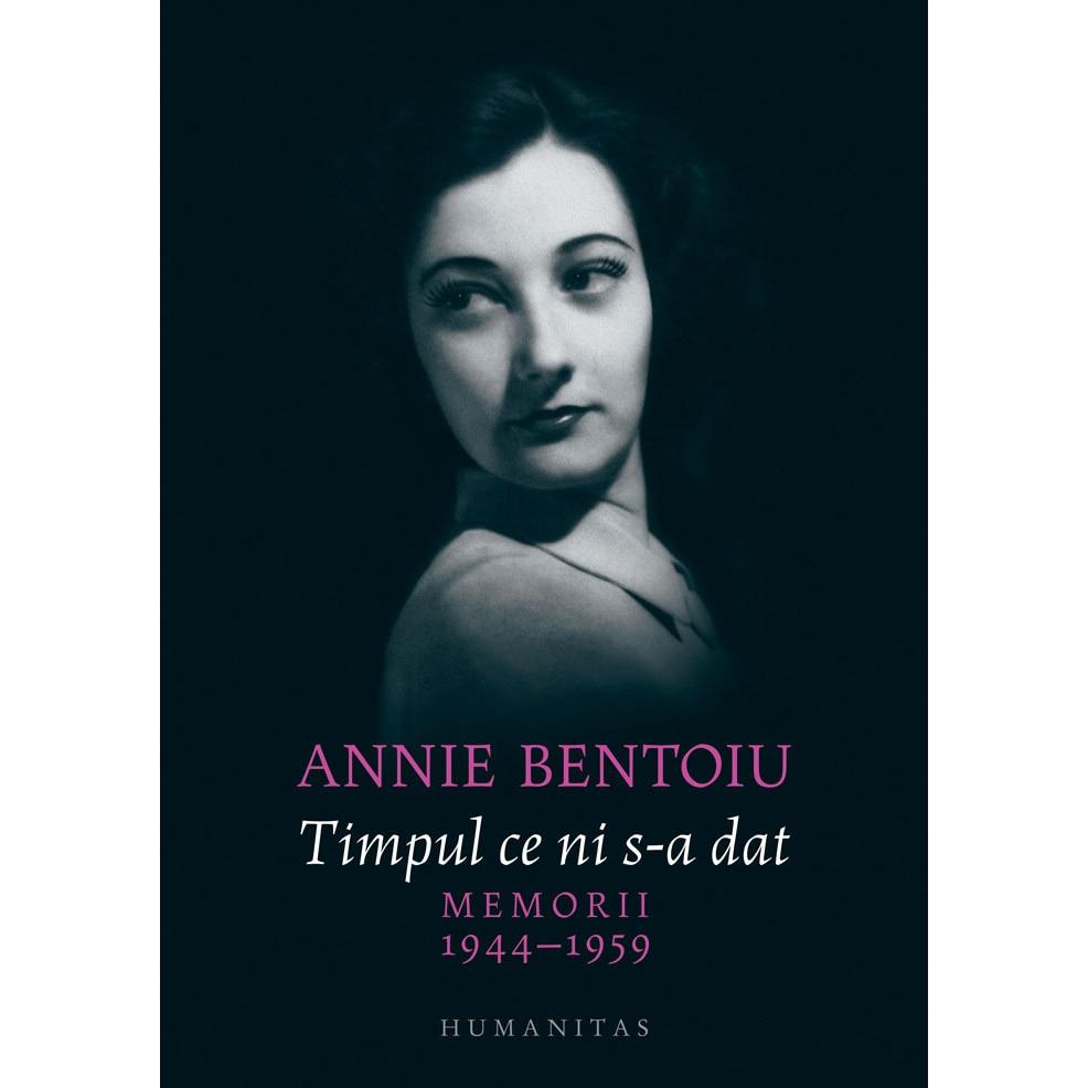 Fotografie Timpul ce ni s-a dat 1944-1959 - Annie Bentoiu