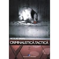Criminalistica. Tactica, autor Nicolae Grofu