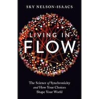 Living in Flow: The Science of Synchronicity and How Your Choices Shape Your World, Sky Nelson-Isaacs (Author)