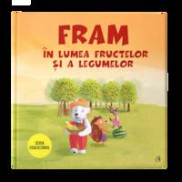 Fram in lumea fructelor si a legumelor, Anca Stanescu, Iulia Burtea; Ilustratii de Oana Cocheci, Alexandra Abagiu