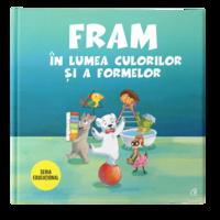Fram in lumea culorilor si a formelor, Iulia Burtea; Ilustratii de Oana Cocheci, Alexandra Abagiu