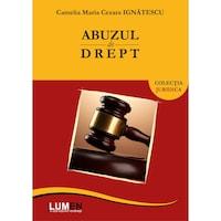 Abuzul de drept, Camelia Maria Cezara Ignatescu, 236 pagini