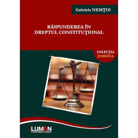 Raspunderea in dreptul constitutional, Gabriela Nemtoi, 182 pagini