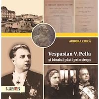 Vespasian V. Pella si idealul pacii prin drept, Aurora Ciuca, 106 pagini