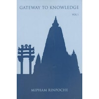 Gateway to Knowledge, Volume 1: A Condensation of the Tripitaka, Jamgon Mipham Rinpoche