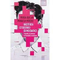 Nasterea cetateniei democratice: Femeile si puterea in Romania moderna, Mihaela Miroiu, Maria Bucur