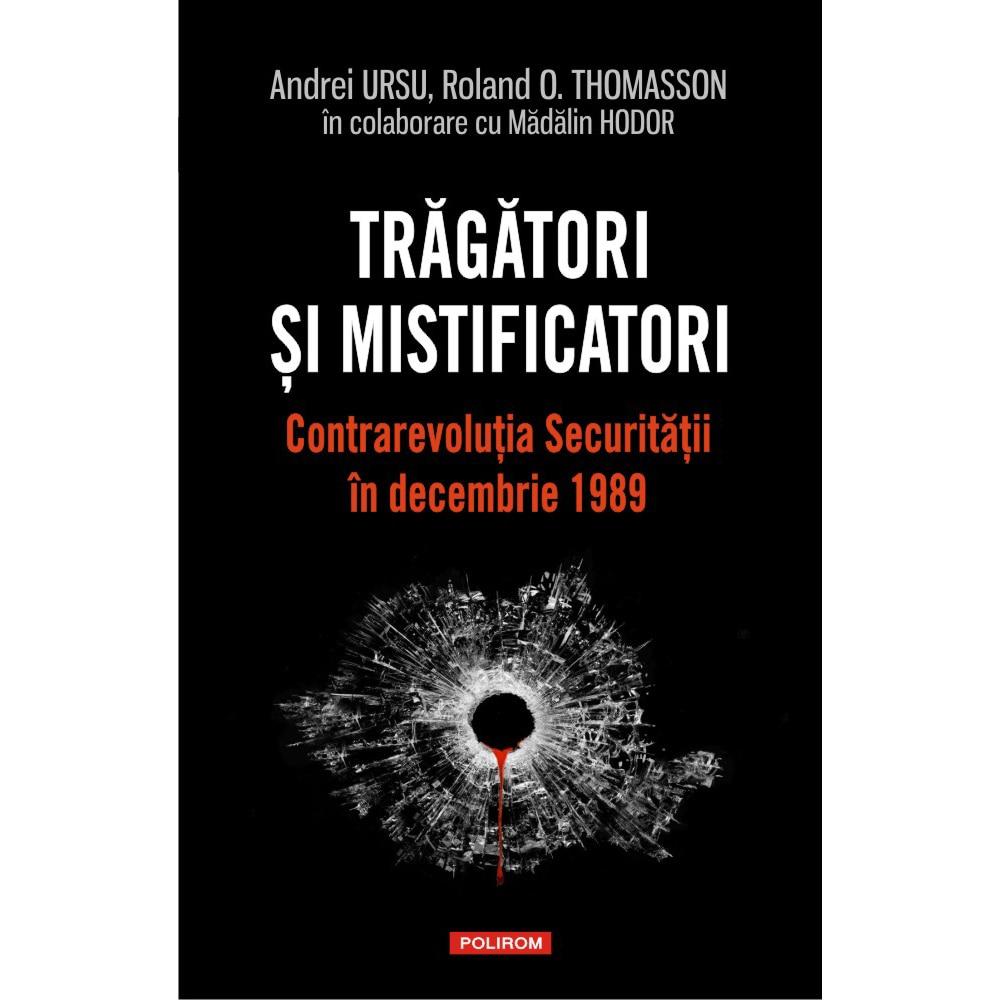 Fotografie Tragatori si mistificatori. Contrarevolutia Securitatii in decembrie 1989, Andrei Ursu , Roland O. Thomasson , Madalin Hodor