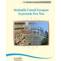 Institutiile Uniunii Europene in perioada Post-Nisa: O perspectiva de drept constitutional, Madalina Virginia Antonescu, 727 pagini