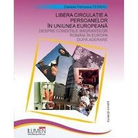 Libera circulatie a persoanelor in Uniunea Europeana: Despre conditiile imigrantilor romani in Europa dupa aderare, Daniela Petronela Feraru, 225 pagini