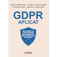 GDPR aplicat, instrument de lucru pentru implementarea Regulamentului UE 679/2016, Daniela Simionovici, Daniela Irina Cireasa, Catalina Lungu, Marius Florian Dan, 754 pagini