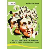 Acted and Unacted Parts, the Quest for Identity in Virginia Woolf s Novels, Florentina Taylor, 116 pagini