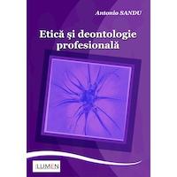 Etica si deontologie profesionala, Antonio Sandu, 264 pagini