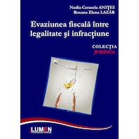 Evaziunea fiscala intre legalitate si infractiune, Nadia Cerasela Anitei, Roxana Elena Lazar, 210 pagini