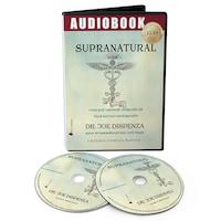 Supranatural- cum pot oamenii obisnuiti sa faca lucruri neobisnuite - Audiobook,autor Dr. Joe Dispenza
