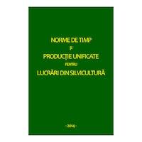 Carte Norme de timp si productie unificate pentru lucrari din silvicultura, Editura Petru Maior Reghin, Colectiv de autori, 2014, 457 pag