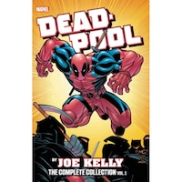Deadpool By Joe Kelly: The Complete Collection Vol. 1 de Joe Kelly
